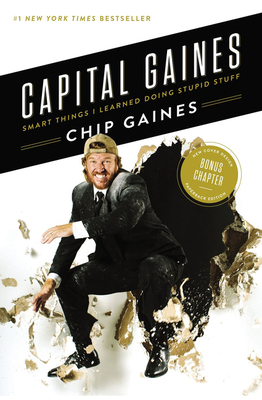 Capital Gaines: Smart Things I Learned Doing Stupid Stuff - Gaines, Chip