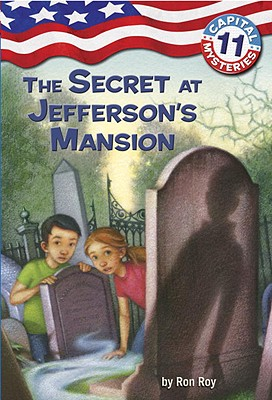 Capital Mysteries #11: The Secret at Jefferson's Mansion - Roy, Ron