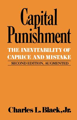 Capital Punishment: The Inevitability of Caprice and Mistake - Black, Charles L, Jr.
