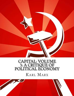 Capital: Volume 3: A Critique of Political Economy - Marx, Karl