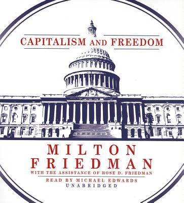 Capitalism and Freedom - Friedman, Milton, and Friedman, Rose D (Contributions by), and Edwards, Michael (Read by)