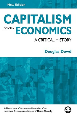 Capitalism and Its Economics: A Critical History - Dowd, Douglas