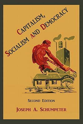 Capitalism, Socialism and Democracy - Schumpeter, Joseph Alois