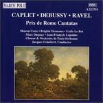 Caplet, Debussy, Ravel: Prix de Rome Cantatas