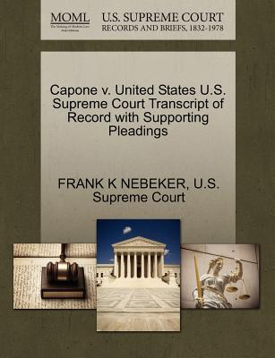 Capone V. United States U.S. Supreme Court Transcript of Record with Supporting Pleadings - Nebeker, Frank K, and U S Supreme Court (Creator)