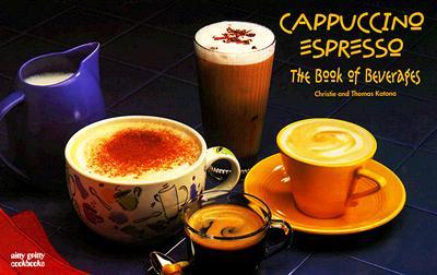Cappuccino/Espresso: The Book of Beverages - Katona, Christie, and Katona, Thomas