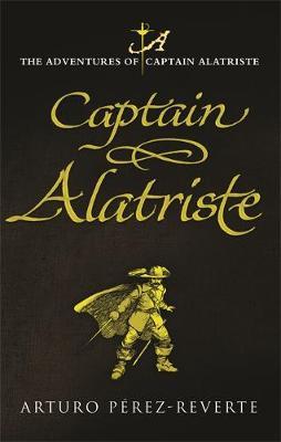 Captain Alatriste: The Adventures of Captain Alatriste - Perez-Reverte, Arturo