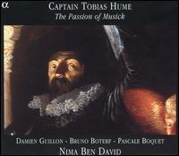 Captain Tobias Hume: The Passion of Musick - Andréas Linos (viola); Arianne Maurette (viola); Bruno Boterf (tenor); Damien Guillon (counter tenor);...