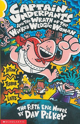 Captain Underpants and the Wrath of the Wicked Wedgie Woman - Pilkey, Dav