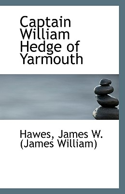 Captain William Hedge of Yarmouth - James W (James William), Hawes