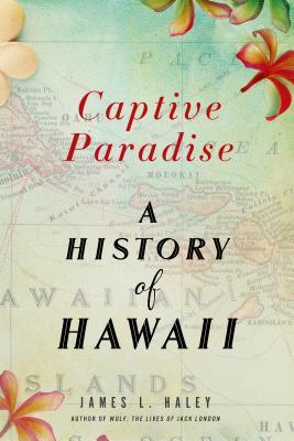 Captive Paradise: A History of Hawaii - Haley, James L