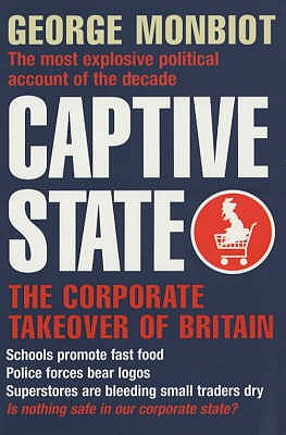 Captive State: The Corporate Takeover of Britain - Monbiot, George