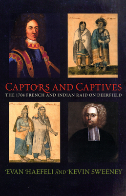 Captors and Captives: The 1704 French and Indian Raid on Deerfield - Haefeli, Evan