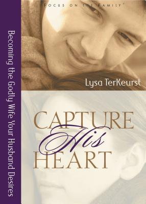 Capture His Heart: Becoming the Godly Wife Your Husband Desires - TerKeurst, Lysa