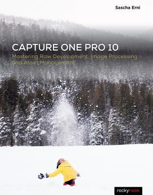 Capture One Pro 10: Mastering Raw Development, Image Processing, and Asset Management - Sascha, Erni