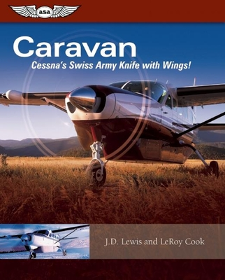 Caravan: Cessna's Swiss Army Knife with Wings! - Cook, LeRoy, and Lewis, J D