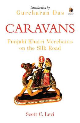 Caravans: Punjabi Khatri Merchants on the Silk Road - Levi, Scott C.
