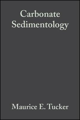 Carbonate Sedimentology - Tucker, Maurice E, Professor, and Wright, V P, and Dickson, J A D