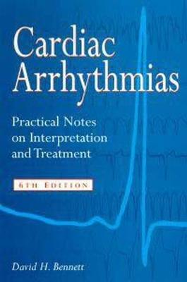 Cardiac Arrhythmias: Practical Notes on Interpretation and Treatment - Bennett, David H