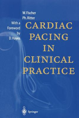 Cardiac Pacing in Clinical Practice - Fischer, Wilhelm, and Ruffy, R (Translated by), and Hayes, D (Foreword by)
