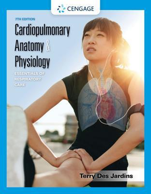 Cardiopulmonary Anatomy & Physiology: Essentials of Respiratory Care - Des Jardins, Terry