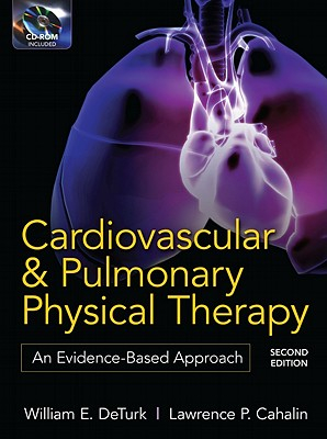 Cardiovascular and Pulmonary Physical Therapy, Second Edition: An Evidence-Based Approach - DeTurk, William E, PT, Ph.d., and Cahalin, Lawrence P