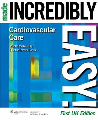 Cardiovascular Care Made Incredibly Easy! UK edition - Carline, Christine Lorraine