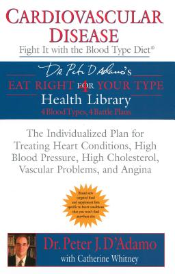 Cardiovascular Disease: Fight It with the Blood Type Diet - D'Adamo, Peter J, Dr., and Whitney, Catherine
