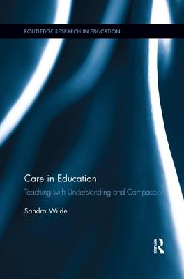 Care in Education: Teaching with Understanding and Compassion - Wilde, Sandra