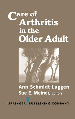 Care of Arthritis in the Older Adult - Albrecht, Gloria H, and Luggen, Ann Schmidt, Dr., PhD, RN, Msn, CS, Cnaa, and Meiner, Sue E, Dr., Edd, Aprn, GNP