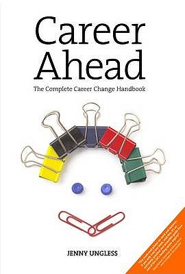 Career Ahead: The Complete Career Change Handbook - Ungless, Jenny