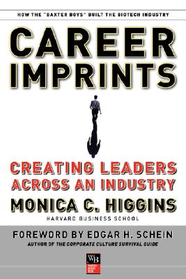 Career Imprints: Creating Leaders Across an Industry - Higgins, Monica C, and Schein, Edgar H (Foreword by)
