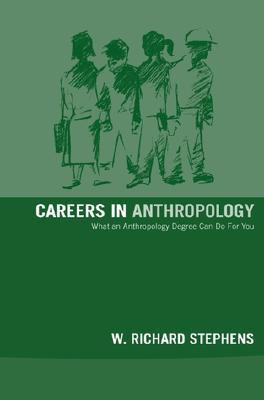 Careers in Anthropology - Stephens, W Richard, Jr.