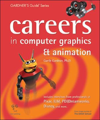 Careers in Computer Graphics & Animation - Gardner, Garth, PhD