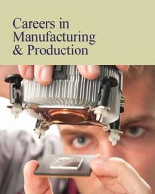 Careers in Manufacturing & Production: Print Purchase Includes Free Online Access - Shally-Jensen, Michael (Editor)