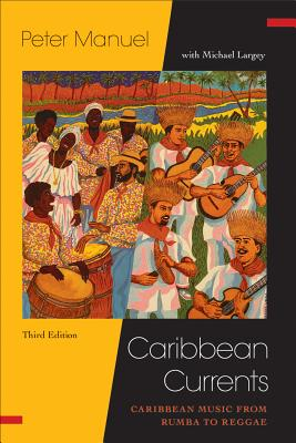 Caribbean Currents:: Caribbean Music from Rumba to Reggae - Manuel, Peter, and Largey, Michael