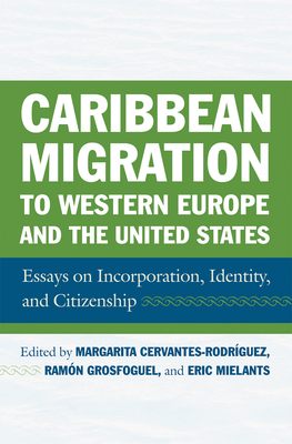 Caribbean Migration to Western Europe and the United States: Essays on Incorporation, Identity, and Citizenship - Mielants, Eric H (Editor)