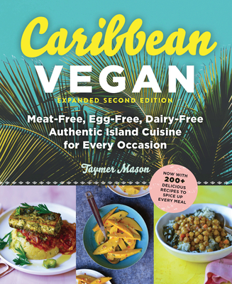 Caribbean Vegan: Meat-Free, Egg-Free, Dairy-Free Authentic Island Cuisine for Every Occasion - Mason, Taymer