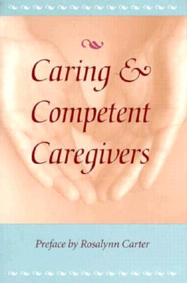 Caring and Competent Caregivers - Moroney, Robert M, Dr., and Gates, John J, Ph.D., and Dokeckim, Paul R