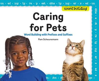 Caring for Pets: Word Building with Prefixes and Suffixes - Scheunemann, Pam