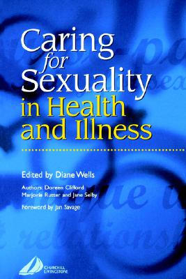 Caring for Sexuality in Health and Illness - Wells, Diane, and Clifford, Doreen, and Rutter, Marjorie