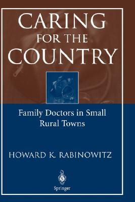 Caring for the Country: Family Doctors in Small Rural Towns - Rabinowitz, Howard K