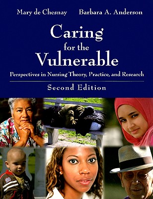 Caring for the Vulnerable: Perspective in Nursing Theory, Practice, and Research - de Chesnay, Mary, PhD, RN, Faan (Editor), and Anderson, Barbara A, Dr. (Editor)