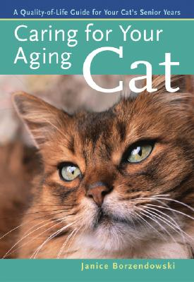 Caring for Your Aging Cat: A Quality-Of-Life Guide for Your Cat's Senior Years - Borzendowski, Janice