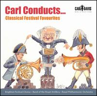 Carl Conducts... Classical Festival Favourites - Royal Artillery Band; Brighton Festival Chorus (choir, chorus); Royal Philharmonic Orchestra; Carl Davis (conductor)