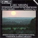 Carl Nielsen: An Imaginary Journey to the Faroe Islands; Flute Concerto; Symphony No. 1
