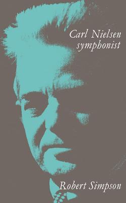 Carl Nielsen: Symphonist - Simpson, Robert