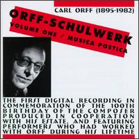 Carl Orff-Schulwerk, Vol. 1 - Musica Poetica - Carolin Widmann (violin); Godela Orff (vocals); Karl Peinkofer Percussion Ensemble; Marina Koppelstetter (mezzo-soprano);...