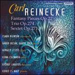 Carl Reineke: Fantasy Pieces Op. 22; Trio Op. 274; Sextet Op. 271