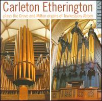 Carleton Etherington Plays Gove & Milton Organs of Tewkesbury Abbey - Carleton Etherington (organ)